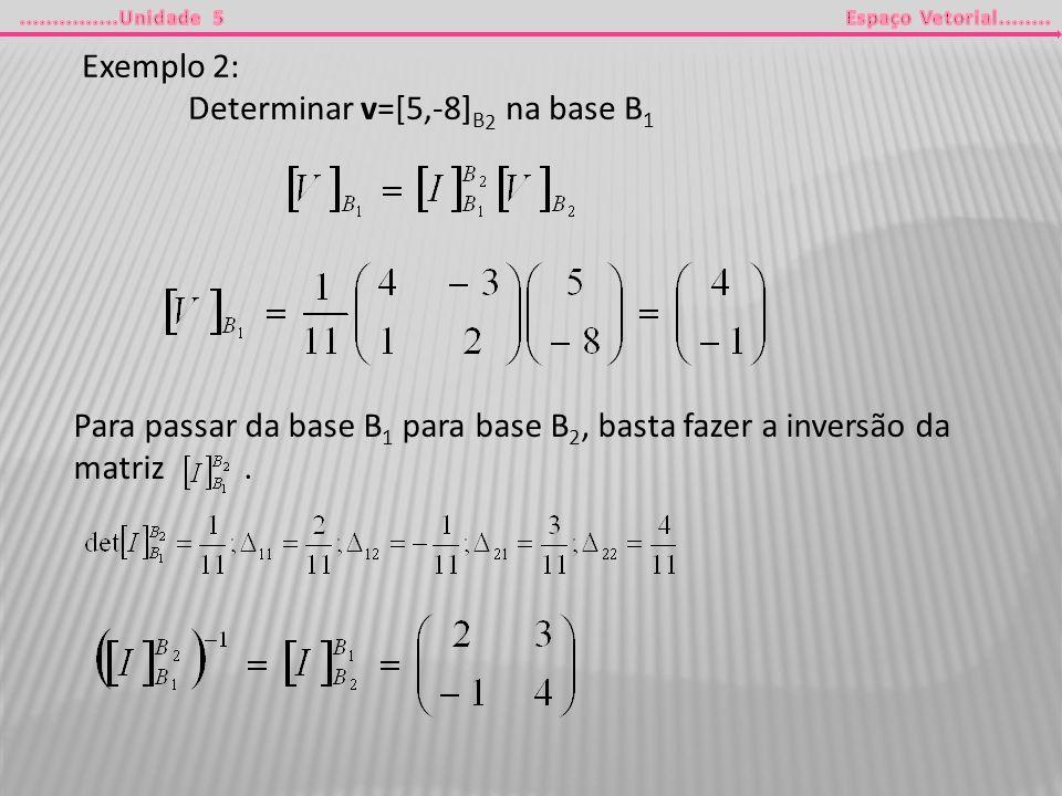 Exemplo 2: Determinar v=[5,-8]B2 na base B1.